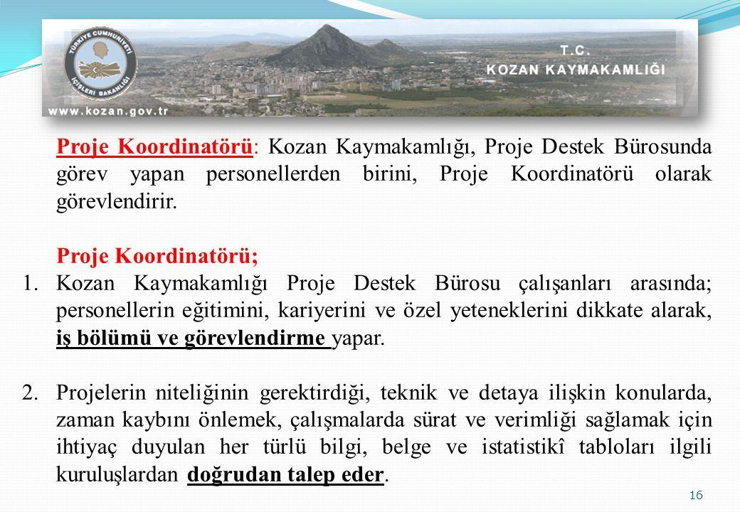 16 Proje Koordinatörü: Kozan Kaymakamlığı, Proje Destek Bürosunda görev yapan personellerden birini, Proje Koordinatörü olarak görevlendirir.