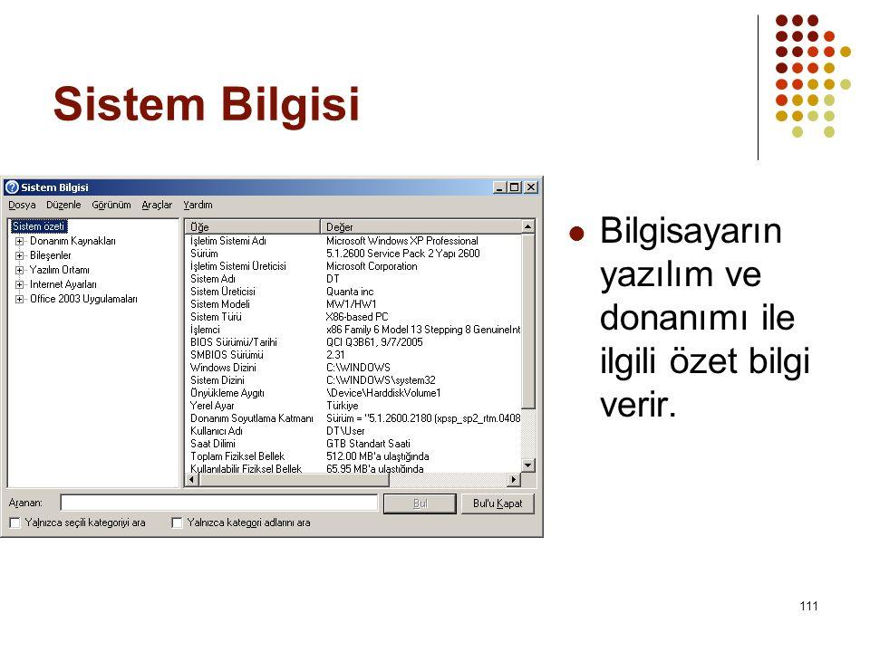 Sistem Bilgisi  Bilgisayarın yazılım ve donanımı ile ilgili özet bilgi verir. 111
