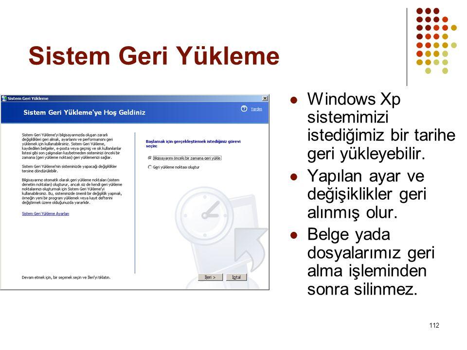 Sistem Geri Yükleme  Windows Xp sistemimizi istediğimiz bir tarihe geri yükleyebilir.