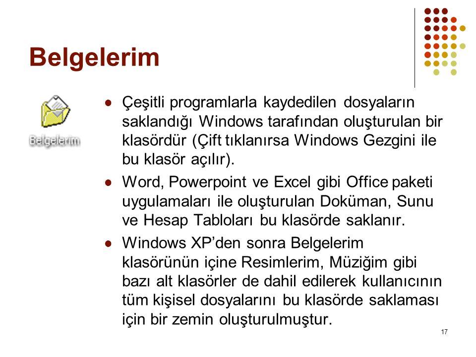 17 Belgelerim  Çeşitli programlarla kaydedilen dosyaların saklandığı Windows tarafından oluşturulan bir klasördür (Çift tıklanırsa Windows Gezgini ile bu klasör açılır).