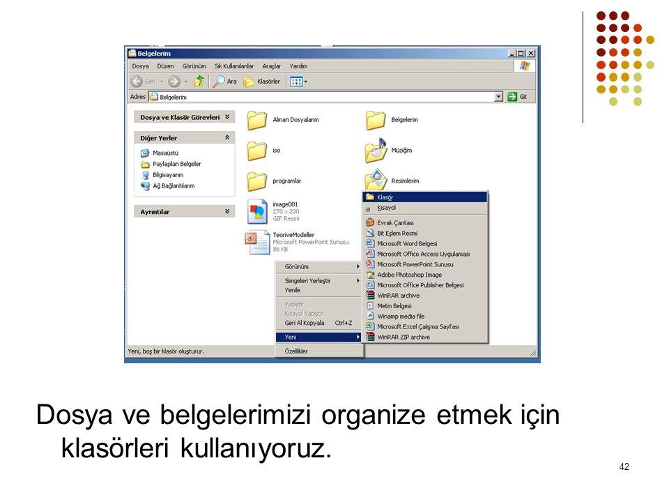 Dosya ve belgelerimizi organize etmek için klasörleri kullanıyoruz. 42