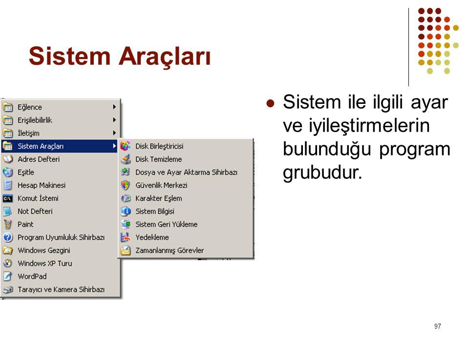 Sistem Araçları  Sistem ile ilgili ayar ve iyileştirmelerin bulunduğu program grubudur. 97