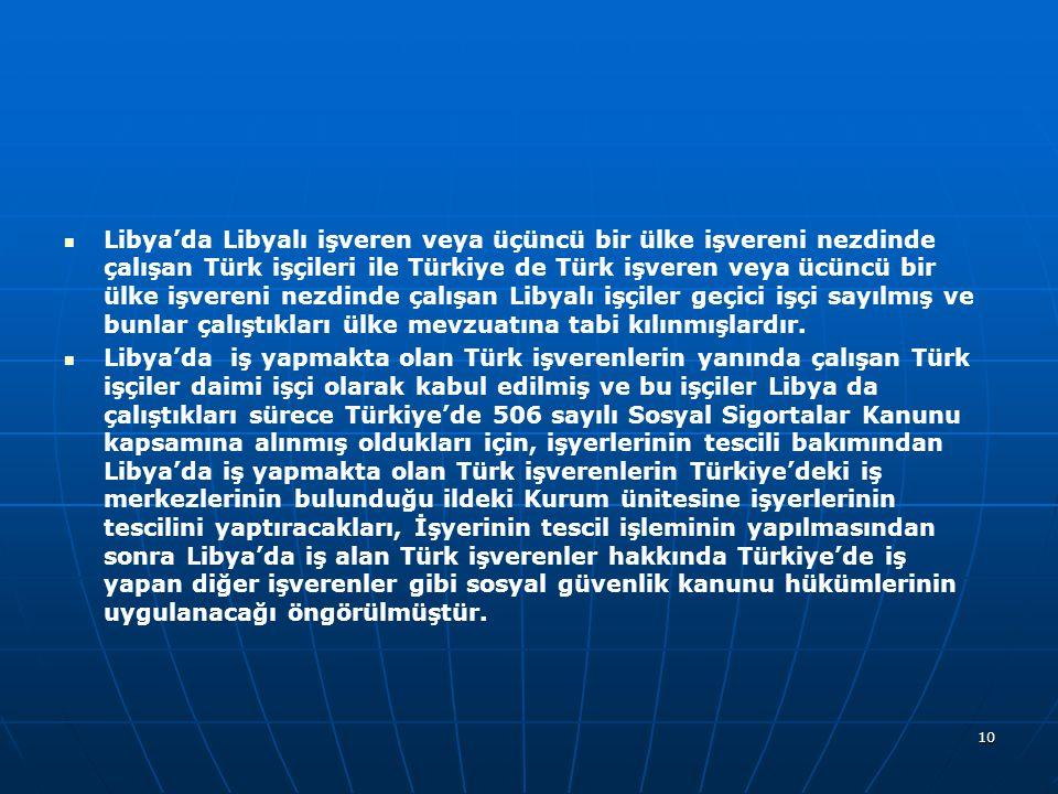   Libya'da Libyalı işveren veya üçüncü bir ülke işvereni nezdinde çalışan Türk işçileri ile Türkiye de Türk işveren veya ücüncü bir ülke işvereni nezdinde çalışan Libyalı işçiler geçici işçi sayılmış ve bunlar çalıştıkları ülke mevzuatına tabi kılınmışlardır.
