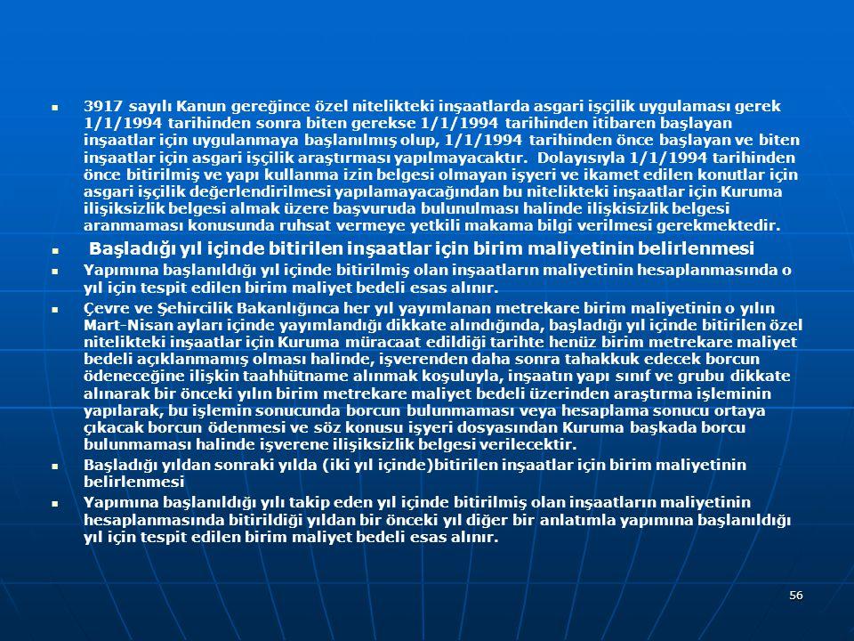   3917 sayılı Kanun gereğince özel nitelikteki inşaatlarda asgari işçilik uygulaması gerek 1/1/1994 tarihinden sonra biten gerekse 1/1/1994 tarihinden itibaren başlayan inşaatlar için uygulanmaya başlanılmış olup, 1/1/1994 tarihinden önce başlayan ve biten inşaatlar için asgari işçilik araştırması yapılmayacaktır.