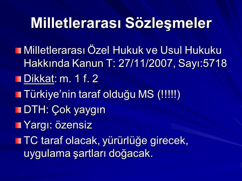Milletlerarası Sözleşmeler Milletlerarası Özel Hukuk ve Usul Hukuku Hakkında Kanun T: 27/11/2007, Sayı:5718 Dikkat: m. 1 f. 2 Türkiye'nin taraf olduğu