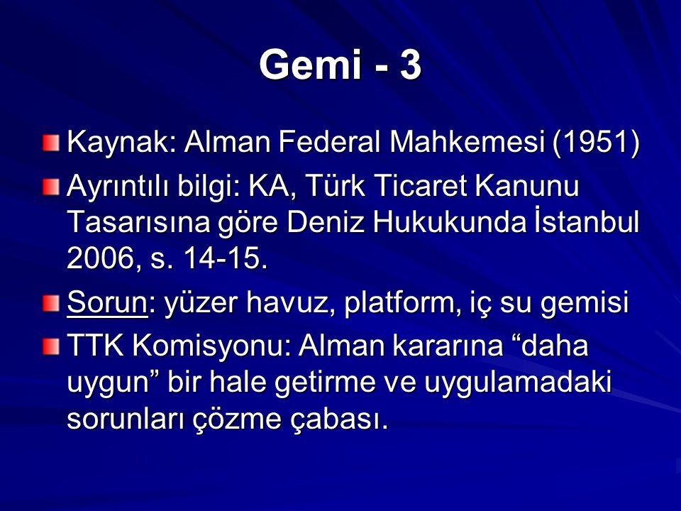 Gemi - 3 Kaynak: Alman Federal Mahkemesi (1951) Ayrıntılı bilgi: KA, Türk Ticaret Kanunu Tasarısına göre Deniz Hukukunda İstanbul 2006, s. 14-15. Soru