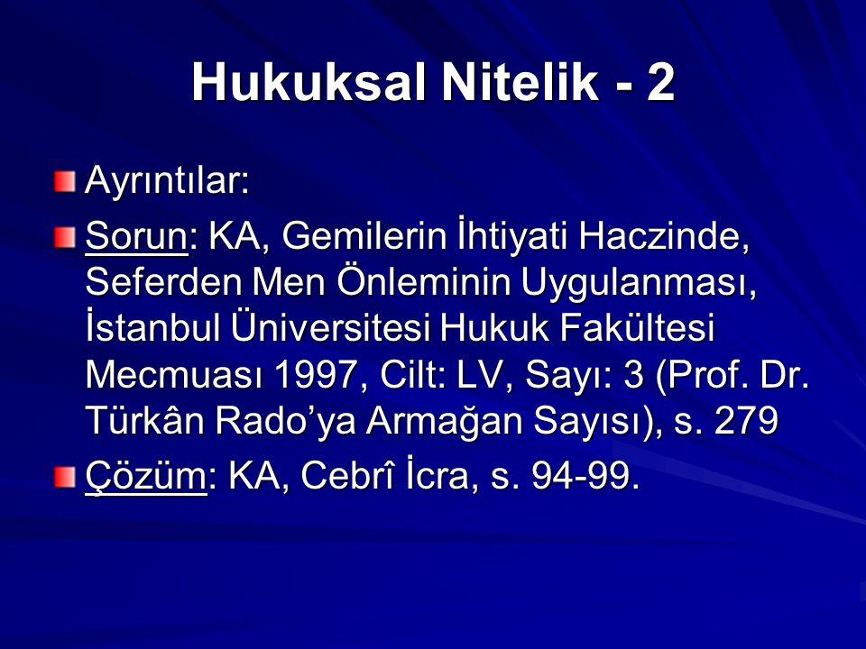 Hukuksal Nitelik - 2 Ayrıntılar: Sorun: KA, Gemilerin İhtiyati Haczinde, Seferden Men Önleminin Uygulanması, İstanbul Üniversitesi Hukuk Fakültesi Mec
