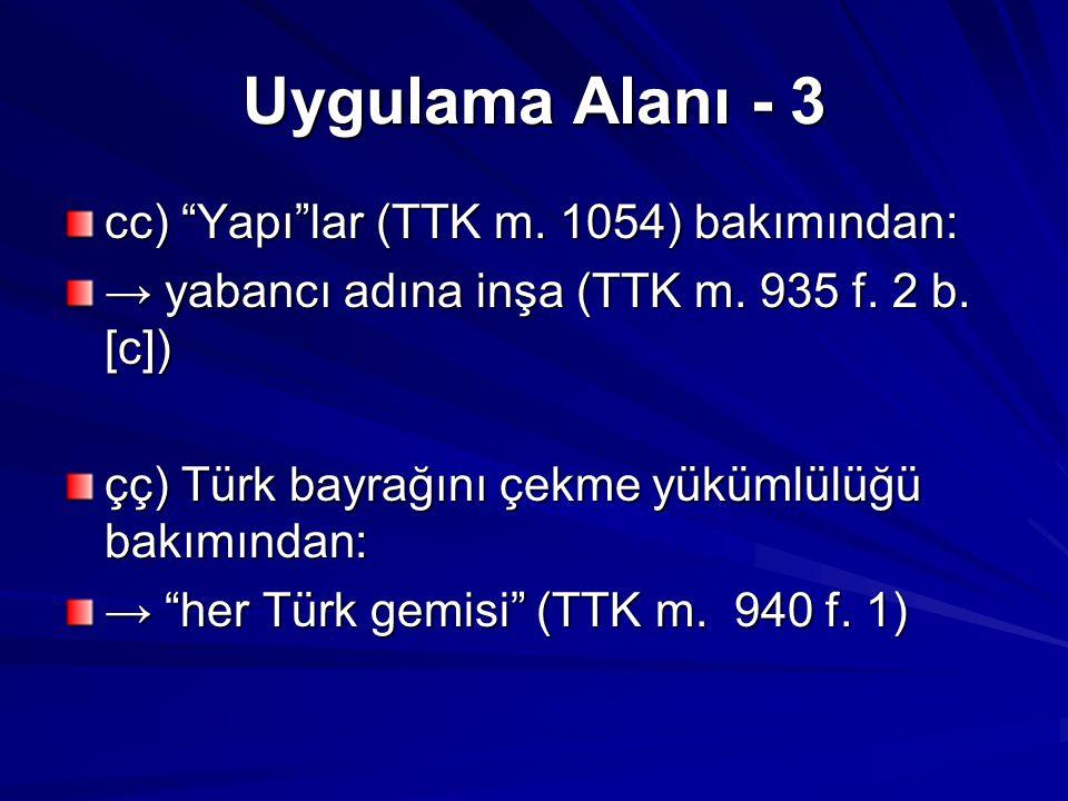 """Uygulama Alanı - 3 cc) """"Yapı""""lar (TTK m. 1054) bakımından: → yabancı adına inşa (TTK m. 935 f. 2 b. [c]) çç) Türk bayrağını çekme yükümlülüğü bakımınd"""