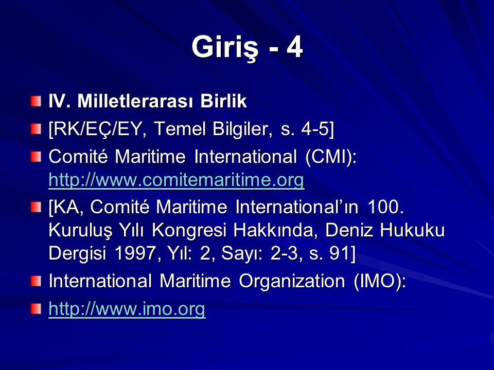 Giriş - 4 IV. Milletlerarası Birlik [RK/EÇ/EY, Temel Bilgiler, s. 4-5] Comité Maritime International (CMI): http://www.comitemaritime.org http://www.c