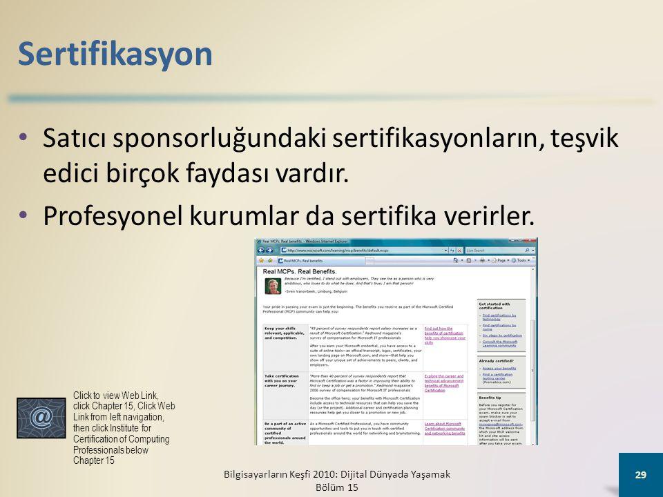 Sertifikasyon • Satıcı sponsorluğundaki sertifikasyonların, teşvik edici birçok faydası vardır. • Profesyonel kurumlar da sertifika verirler. Bilgisay