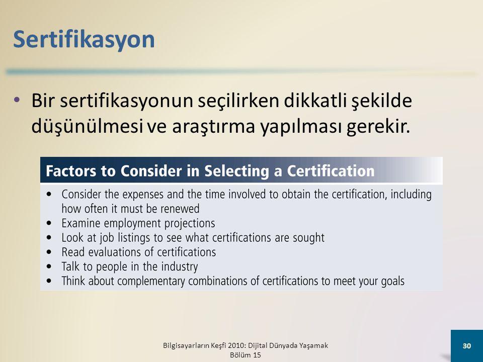 Sertifikasyon • Bir sertifikasyonun seçilirken dikkatli şekilde düşünülmesi ve araştırma yapılması gerekir. Bilgisayarların Keşfi 2010: Dijital Dünyad