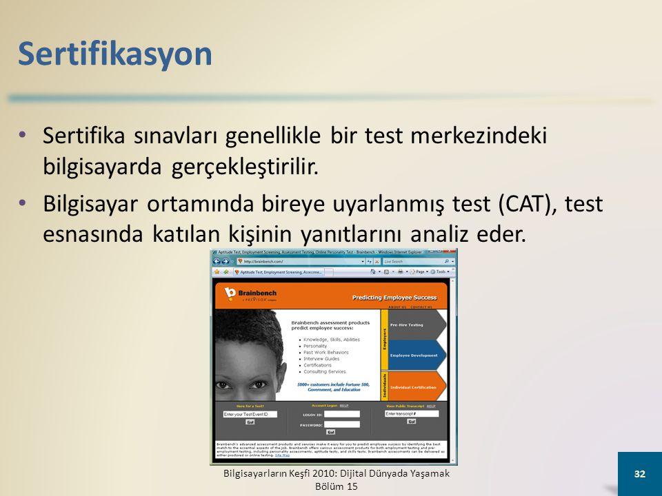 Sertifikasyon • Sertifika sınavları genellikle bir test merkezindeki bilgisayarda gerçekleştirilir. • Bilgisayar ortamında bireye uyarlanmış test (CAT