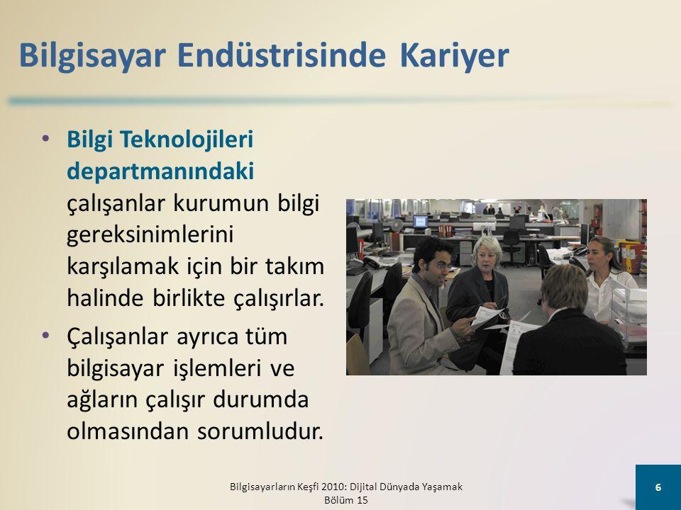 Bilgisayar Endüstrisinde Kariyer • Bilgi Teknolojileri departmanındaki çalışanlar kurumun bilgi gereksinimlerini karşılamak için bir takım halinde bir