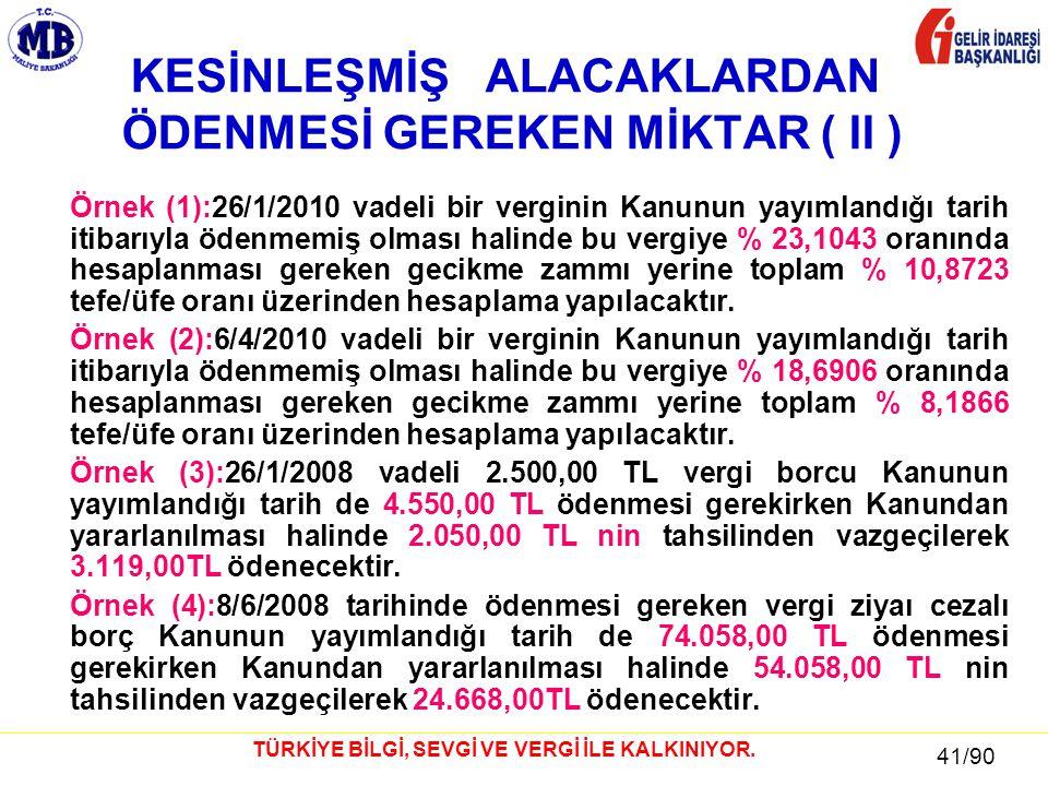 41 / 81 41/90 TÜRKİYE BİLGİ, SEVGİ VE VERGİ İLE KALKINIYOR. KESİNLEŞMİŞ ALACAKLARDAN ÖDENMESİ GEREKEN MİKTAR ( II ) Örnek (1):26/1/2010 vadeli bir ver