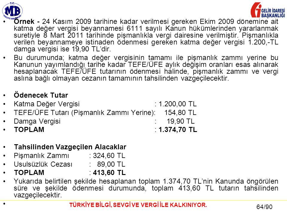 64 / 81 64/90 TÜRKİYE BİLGİ, SEVGİ VE VERGİ İLE KALKINIYOR. •Örnek - 24 Kasım 2009 tarihine kadar verilmesi gereken Ekim 2009 dönemine ait katma değer