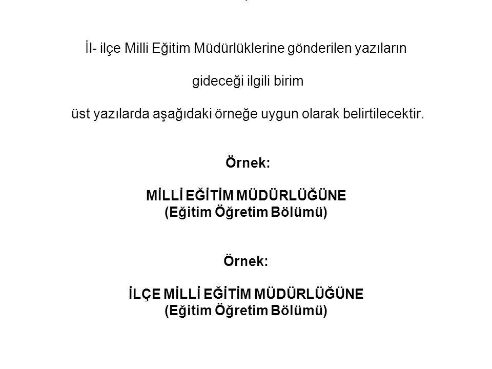 • İl- ilçe Milli Eğitim Müdürlüklerine gönderilen yazıların gideceği ilgili birim üst yazılarda aşağıdaki örneğe uygun olarak belirtilecektir. Örnek: