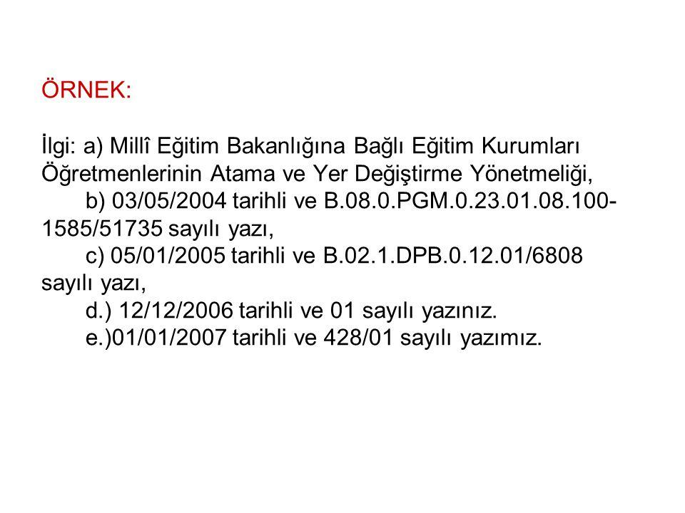 ÖRNEK: İlgi: a) Millî Eğitim Bakanlığına Bağlı Eğitim Kurumları Öğretmenlerinin Atama ve Yer Değiştirme Yönetmeliği, b) 03/05/2004 tarihli ve B.08.0.P