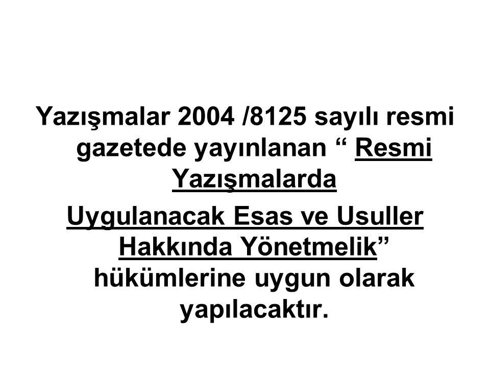 """Yazışmalar 2004 /8125 sayılı resmi gazetede yayınlanan """" Resmi Yazışmalarda Uygulanacak Esas ve Usuller Hakkında Yönetmelik"""" hükümlerine uygun olarak"""