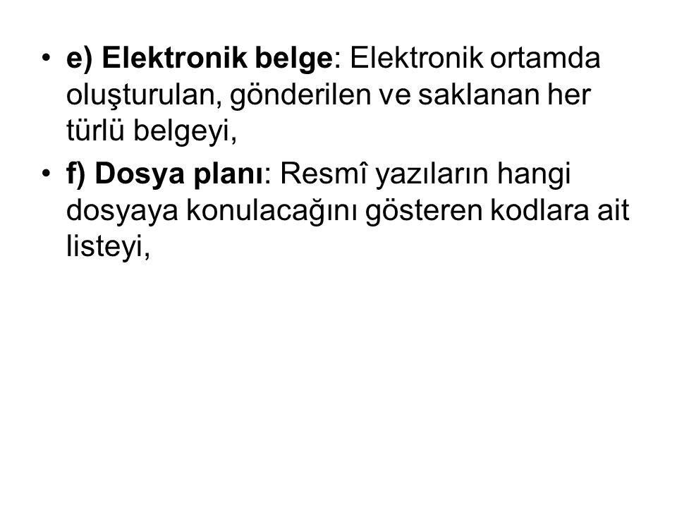 •e) Elektronik belge: Elektronik ortamda oluşturulan, gönderilen ve saklanan her türlü belgeyi, •f) Dosya planı: Resmî yazıların hangi dosyaya konulac