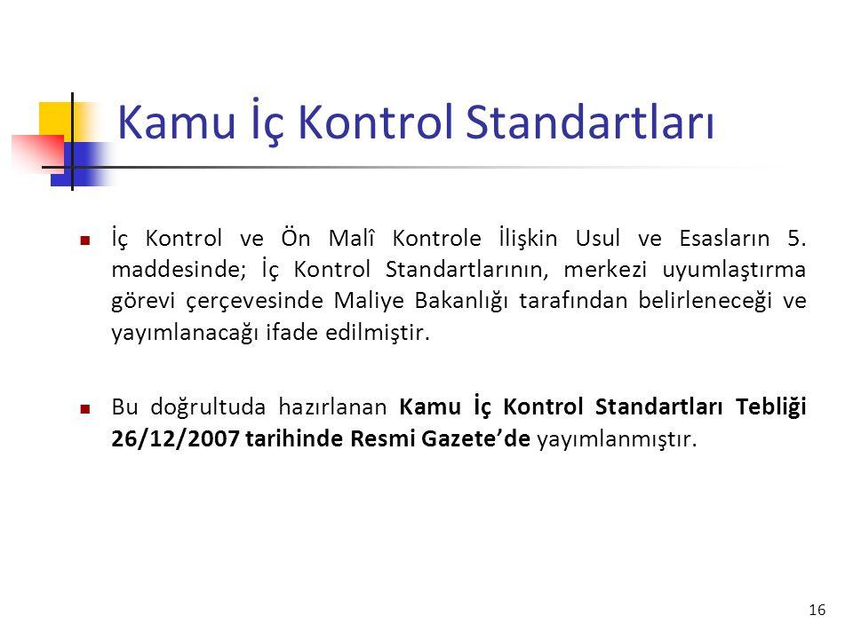 16 Kamu İç Kontrol Standartları  İç Kontrol ve Ön Malî Kontrole İlişkin Usul ve Esasların 5. maddesinde; İç Kontrol Standartlarının, merkezi uyumlaşt