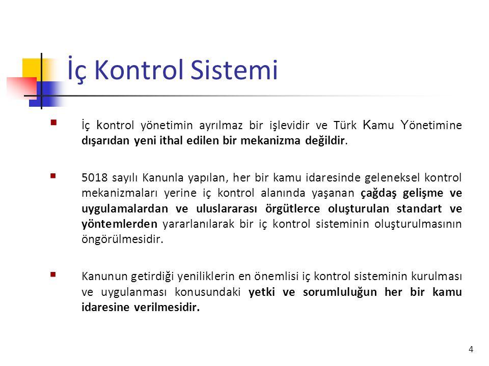 4 İç Kontrol Sistemi  İç k ontrol yönetimin ayrılmaz bir işlevidir ve Türk K amu Y önetimine dışarıdan yeni ithal edilen bir mekanizma değildir.