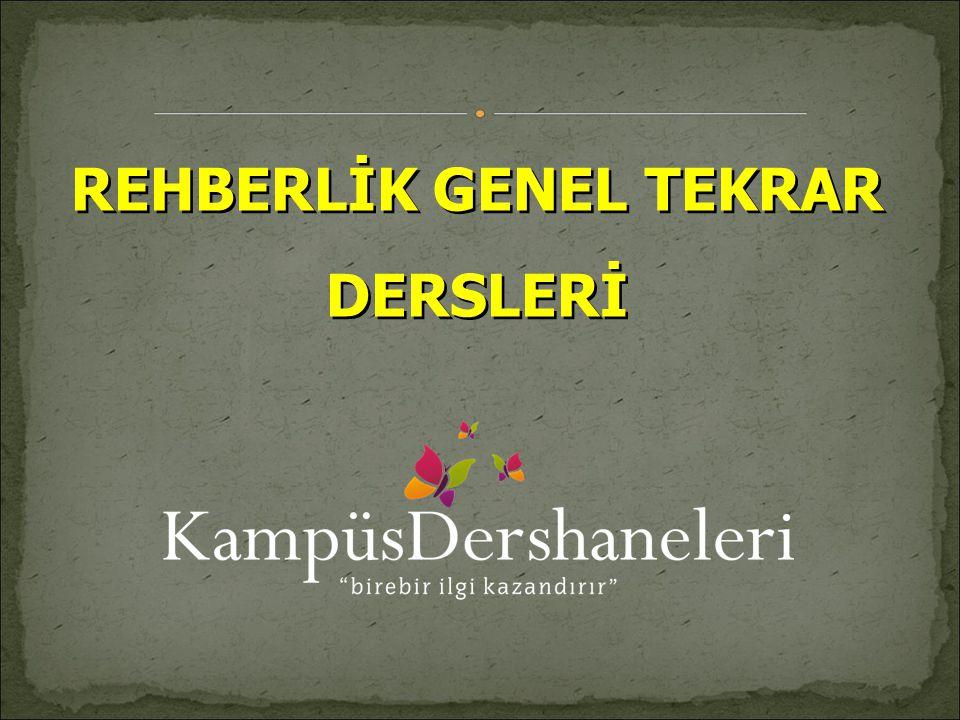REHBERLİK GENEL TEKRAR DERSLERİ REHBERLİK GENEL TEKRAR DERSLERİ