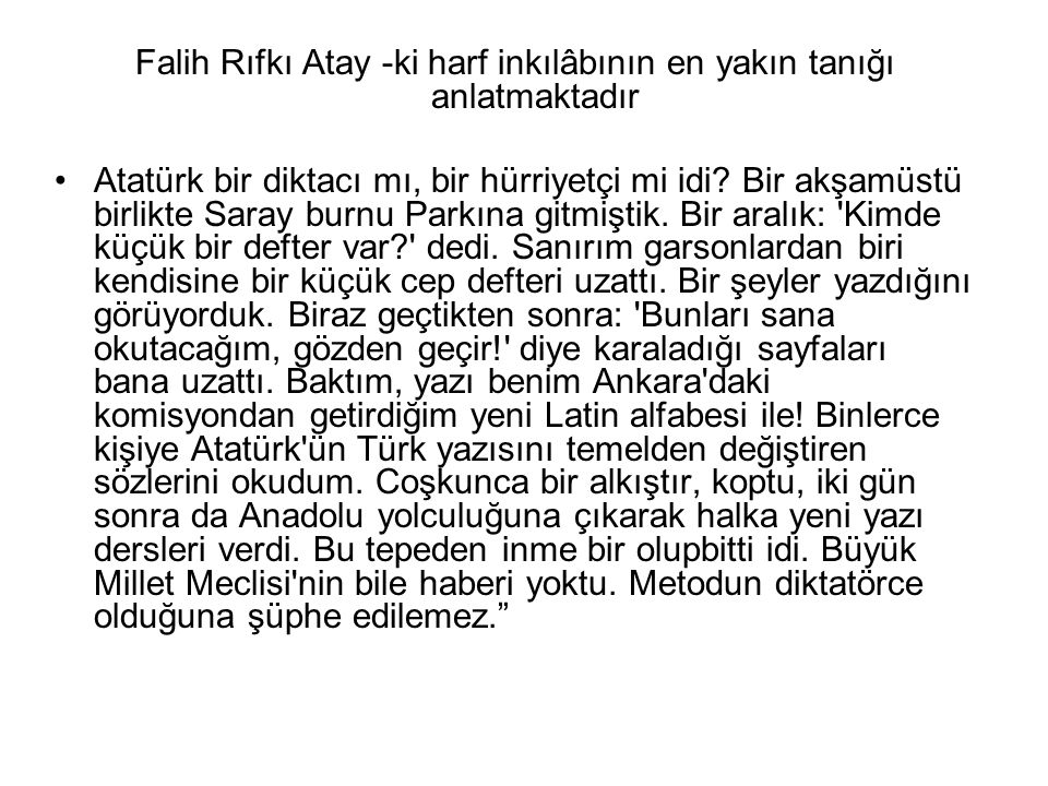 Falih Rıfkı Atay -ki harf inkılâbının en yakın tanığı anlatmaktadır •Atatürk bir diktacı mı, bir hürriyetçi mi idi? Bir akşamüstü birlikte Saray burnu