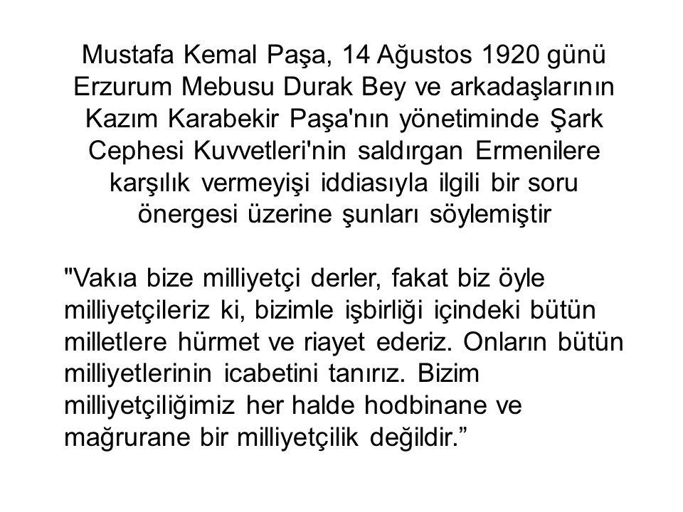 Mustafa Kemal Paşa, 14 Ağustos 1920 günü Erzurum Mebusu Durak Bey ve arkadaşlarının Kazım Karabekir Paşa'nın yönetiminde Şark Cephesi Kuvvetleri'nin s