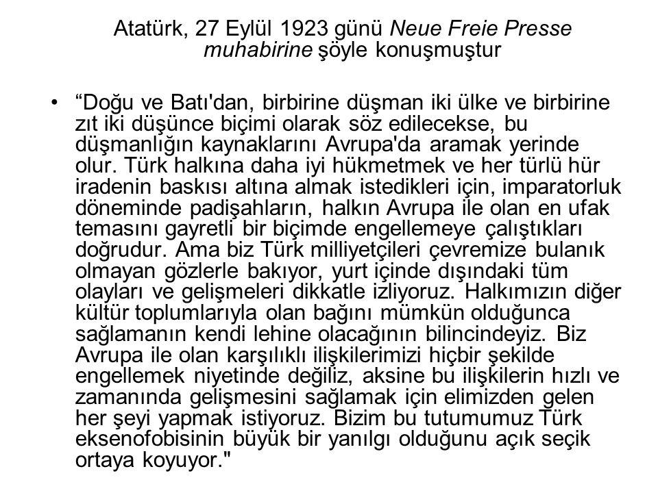 """Atatürk, 27 Eylül 1923 günü Neue Freie Presse muhabirine şöyle konuşmuştur •""""Doğu ve Batı'dan, birbirine düşman iki ülke ve birbirine zıt iki düşünce"""