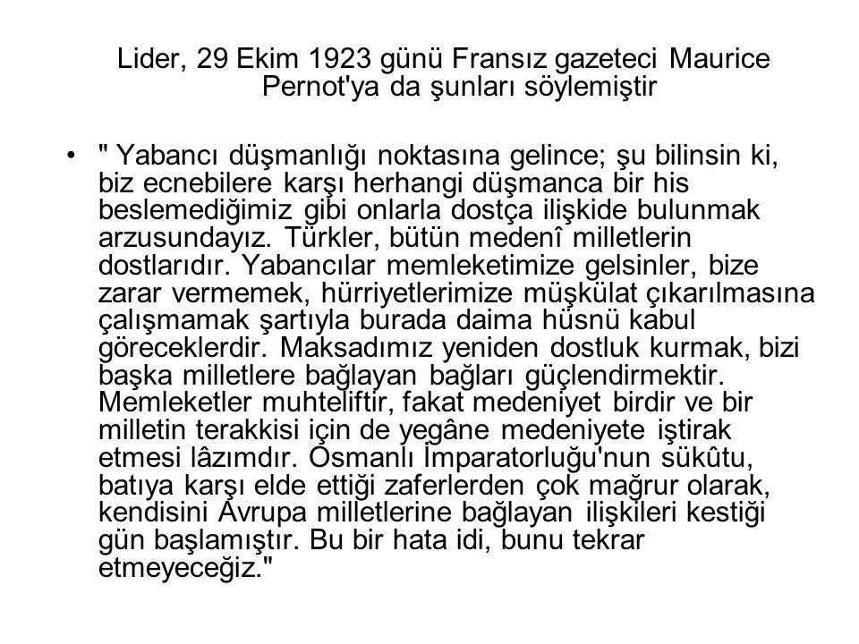 Lider, 29 Ekim 1923 günü Fransız gazeteci Maurice Pernot'ya da şunları söylemiştir •