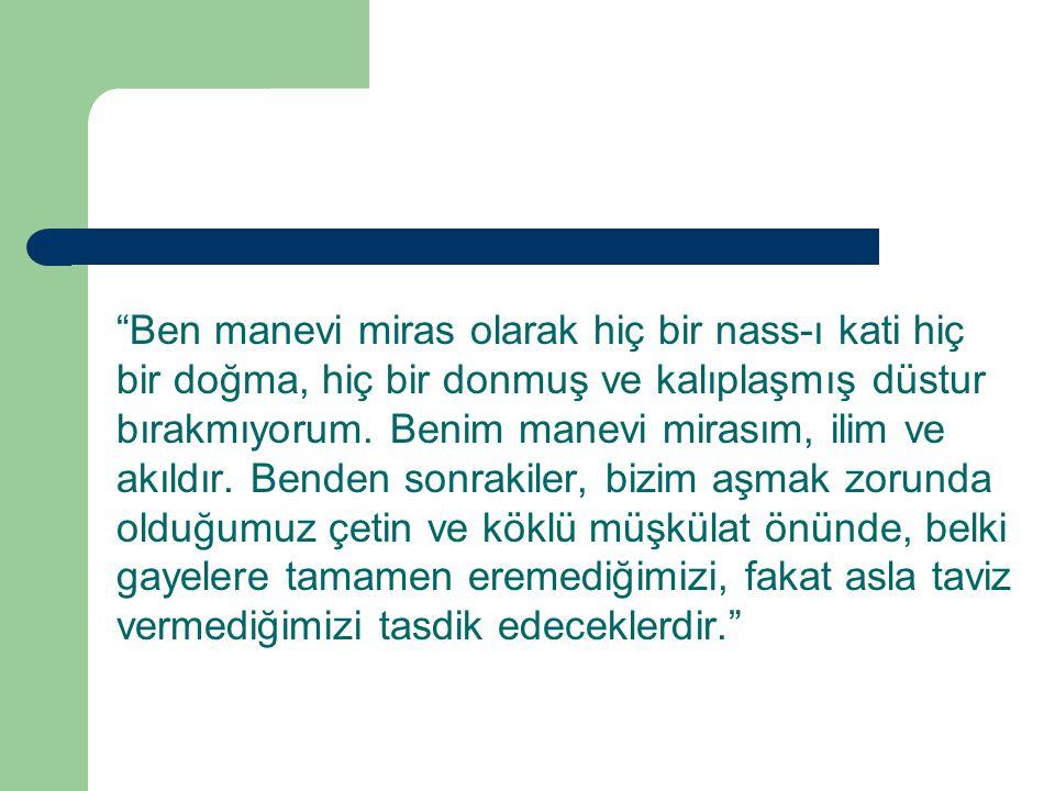 ON - LAİK, CUMHURİYETÇİ VE KATILIMCI YÖNETİMİ ARAMAK Lider, 27 Ekim 1922 günü Bursa da Sedbaşı nda İstanbul öğretmenlerine yakın gelecekle ilgili düşüncesini şöyle açıklamıştır  Hiçbir mantıkî delile dayanmayan birtakım ananelerin, akidelerin muhafazasında ısrar eden milletlerin ilerlemesi çok güç, çok geç olur; belki de hiç olmaz, ilerlemede kayıt ve şartlan aşamayan milletler hayatı makul ve pratik düşünemez.