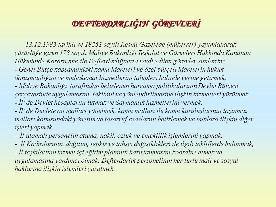 DEFTERDARLIĞIN GÖREVLERİ 13.12.1983 tarihli ve 18251 sayılı Resmi Gazetede (mükerrer) yayımlanarak yürürlüğe giren 178 sayılı Maliye Bakanlığı Teşkila