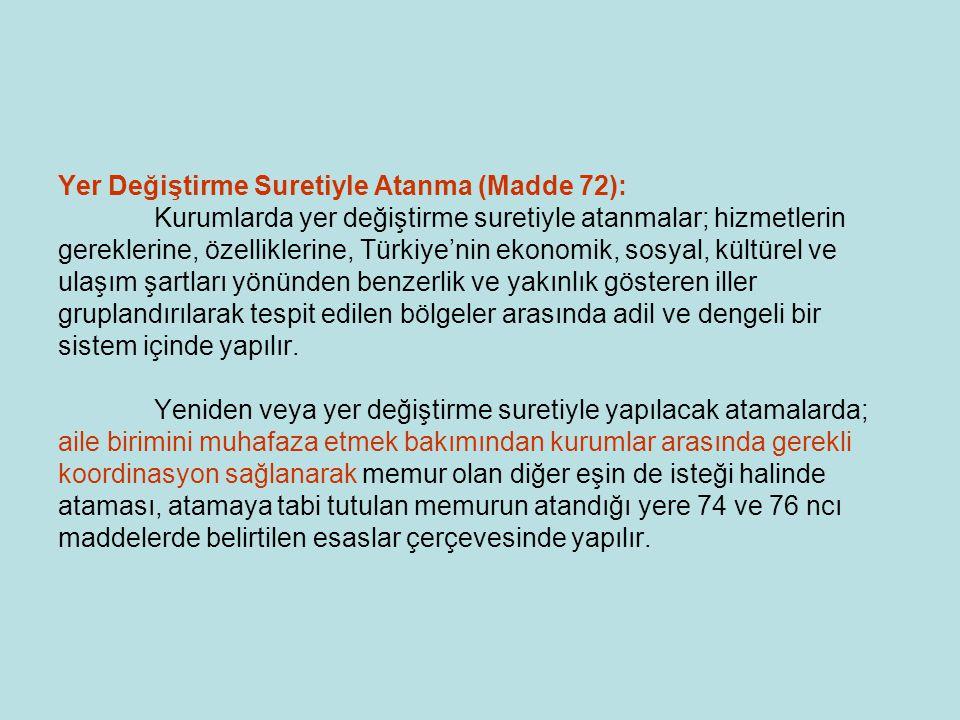 Yer Değiştirme Suretiyle Atanma (Madde 72): Kurumlarda yer değiştirme suretiyle atanmalar; hizmetlerin gereklerine, özelliklerine, Türkiye'nin ekonomi
