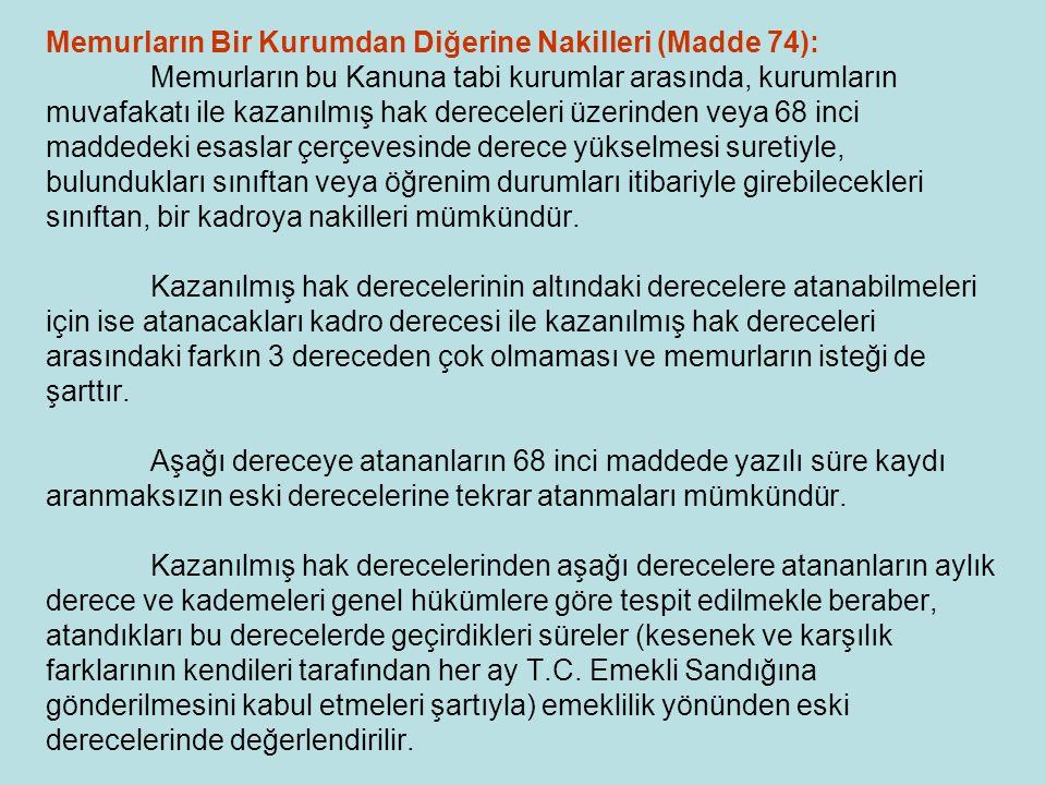 Memurların Bir Kurumdan Diğerine Nakilleri (Madde 74): Memurların bu Kanuna tabi kurumlar arasında, kurumların muvafakatı ile kazanılmış hak dereceler