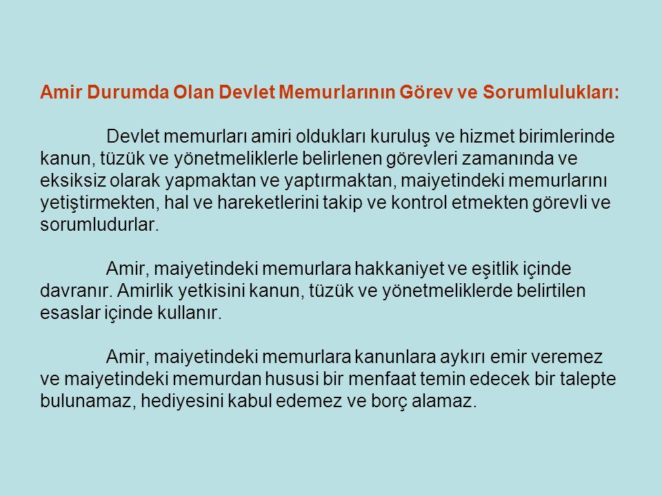 Amir Durumda Olan Devlet Memurlarının Görev ve Sorumlulukları: Devlet memurları amiri oldukları kuruluş ve hizmet birimlerinde kanun, tüzük ve yönetme