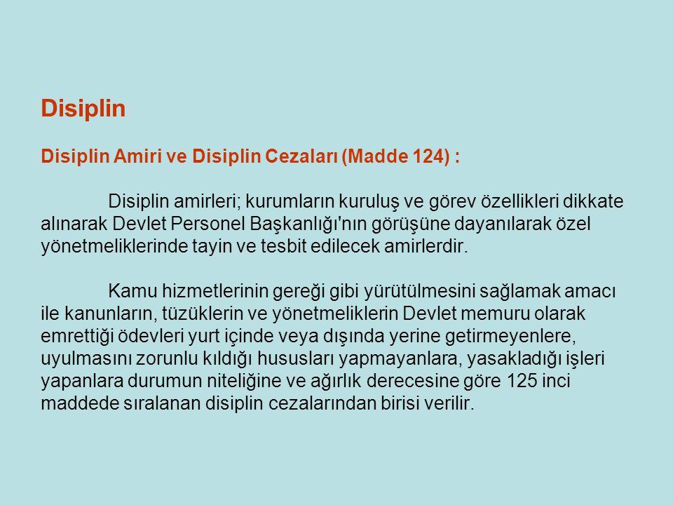 Disiplin Disiplin Amiri ve Disiplin Cezaları (Madde 124) : Disiplin amirleri; kurumların kuruluş ve görev özellikleri dikkate alınarak Devlet Personel
