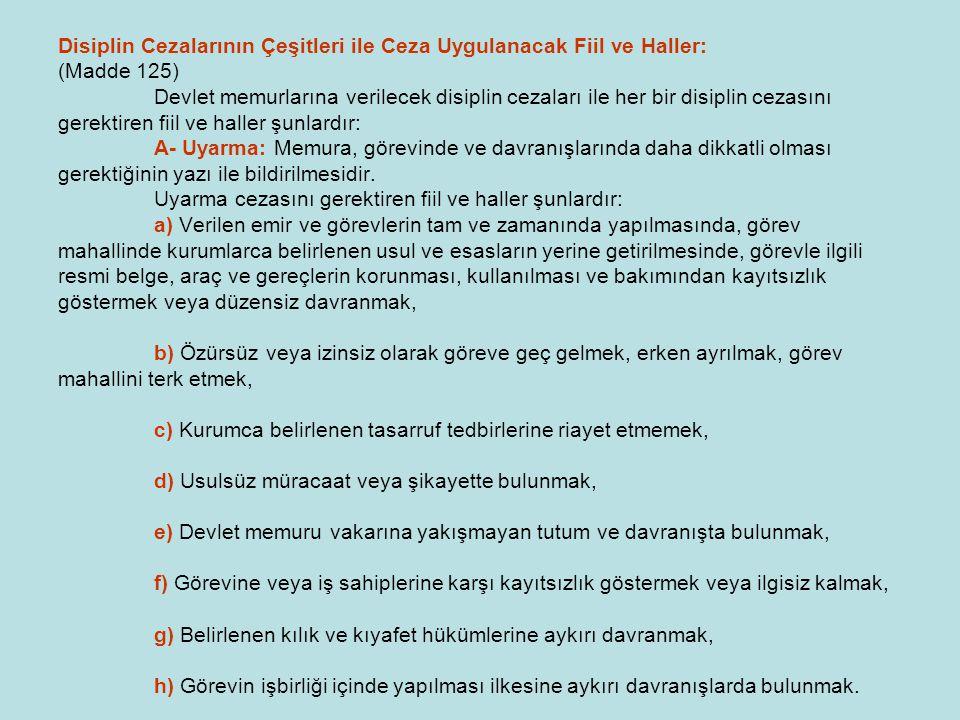 Disiplin Cezalarının Çeşitleri ile Ceza Uygulanacak Fiil ve Haller: (Madde 125) Devlet memurlarına verilecek disiplin cezaları ile her bir disiplin ce