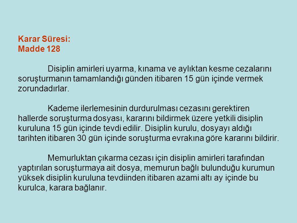 Karar Süresi: Madde 128 Disiplin amirleri uyarma, kınama ve aylıktan kesme cezalarını soruşturmanın tamamlandığı günden itibaren 15 gün içinde vermek