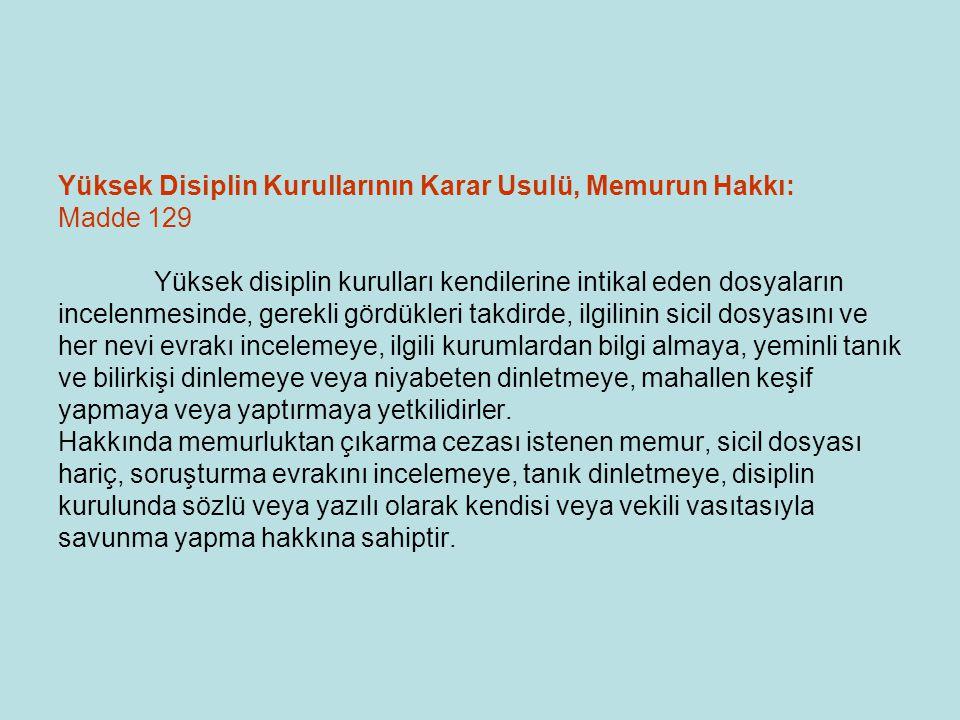 Yüksek Disiplin Kurullarının Karar Usulü, Memurun Hakkı: Madde 129 Yüksek disiplin kurulları kendilerine intikal eden dosyaların incelenmesinde, gerek