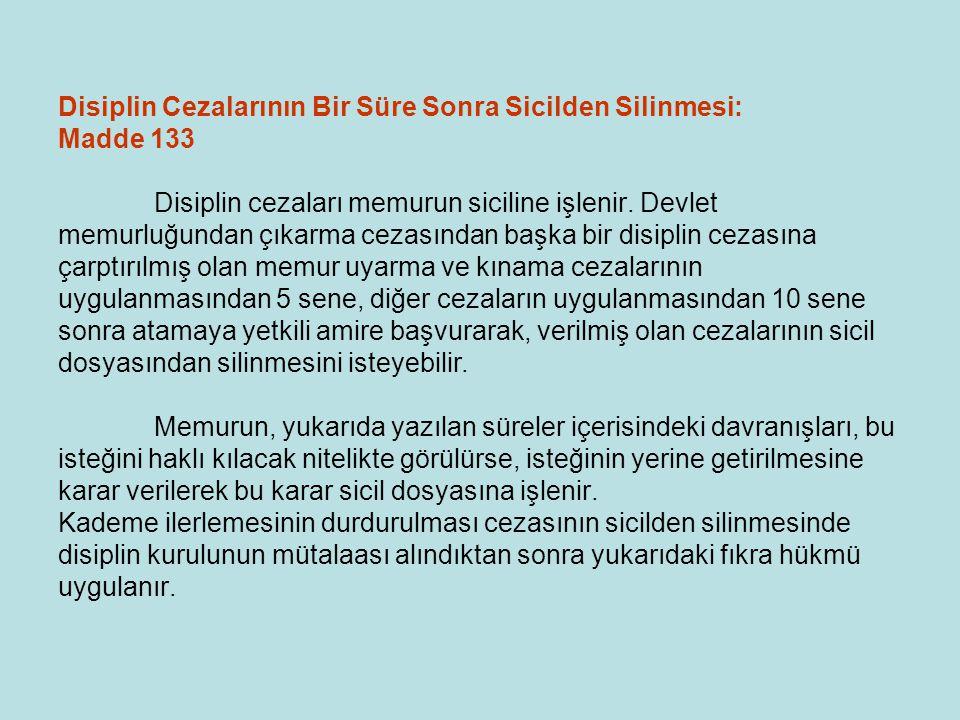 Disiplin Cezalarının Bir Süre Sonra Sicilden Silinmesi: Madde 133 Disiplin cezaları memurun siciline işlenir. Devlet memurluğundan çıkarma cezasından