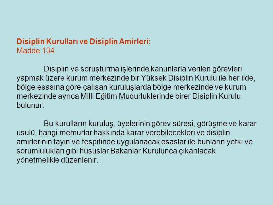 Disiplin Kurulları ve Disiplin Amirleri: Madde 134 Disiplin ve soruşturma işlerinde kanunlarla verilen görevleri yapmak üzere kurum merkezinde bir Yük