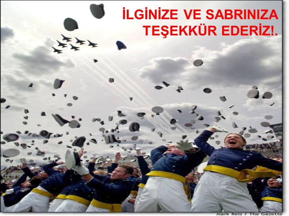İLGİNİZE VE SABRINIZA TEŞEKKÜR EDERİZ!.