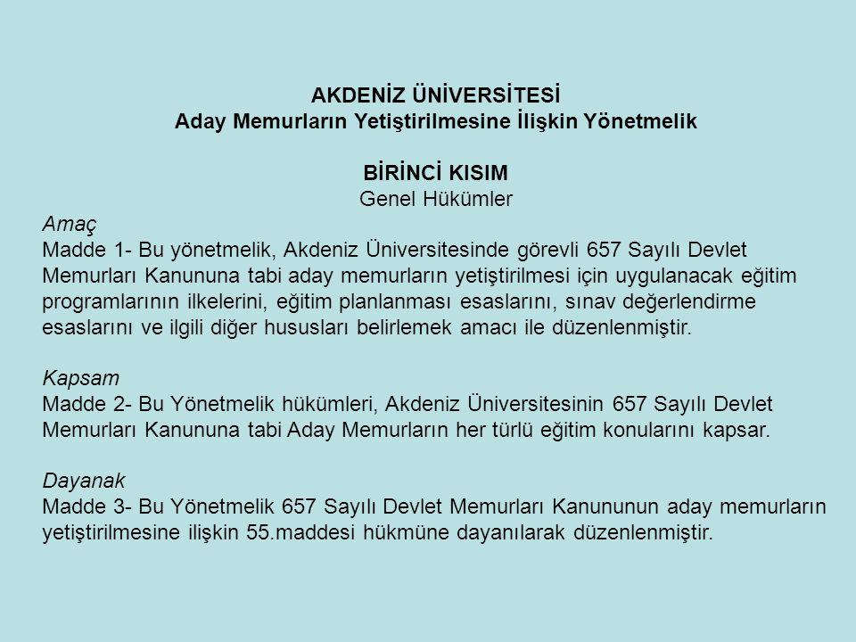 AKDENİZ ÜNİVERSİTESİ Aday Memurların Yetiştirilmesine İlişkin Yönetmelik BİRİNCİ KISIM Genel Hükümler Amaç Madde 1- Bu yönetmelik, Akdeniz Üniversites