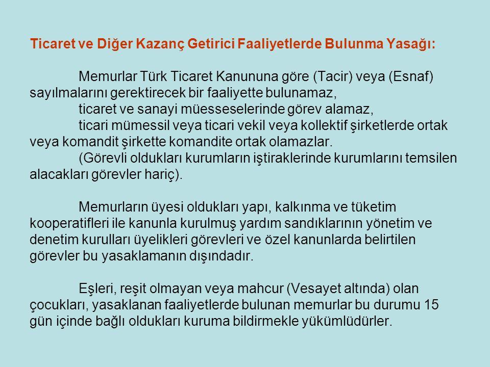Ticaret ve Diğer Kazanç Getirici Faaliyetlerde Bulunma Yasağı: Memurlar Türk Ticaret Kanununa göre (Tacir) veya (Esnaf) sayılmalarını gerektirecek bir