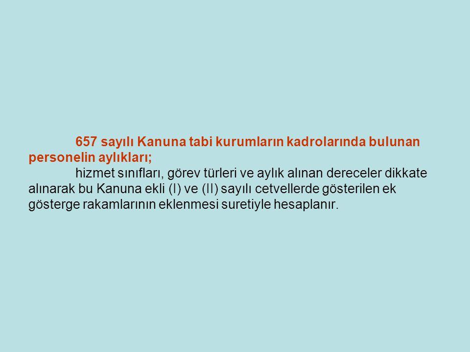 657 sayılı Kanuna tabi kurumların kadrolarında bulunan personelin aylıkları; hizmet sınıfları, görev türleri ve aylık alınan dereceler dikkate alınara