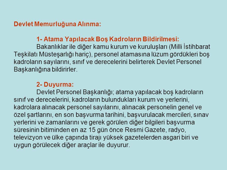 Devlet Memurluğuna Alınma: 1- Atama Yapılacak Boş Kadroların Bildirilmesi: Bakanlıklar ile diğer kamu kurum ve kuruluşları (Milli İstihbarat Teşkilatı