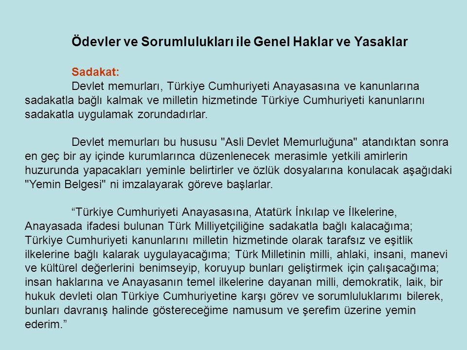 Ödevler ve Sorumlulukları ile Genel Haklar ve Yasaklar Sadakat: Devlet memurları, Türkiye Cumhuriyeti Anayasasına ve kanunlarına sadakatla bağlı kalma