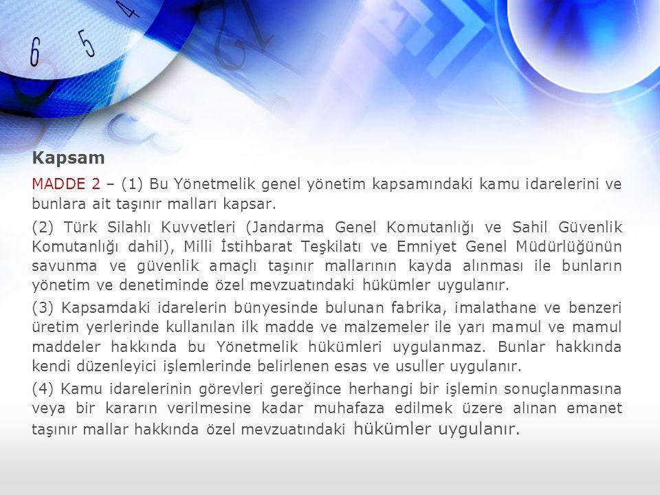 Kapsam MADDE 2 – (1) Bu Yönetmelik genel yönetim kapsamındaki kamu idarelerini ve bunlara ait taşınır malları kapsar. (2) Türk Silahlı Kuvvetleri (Jan