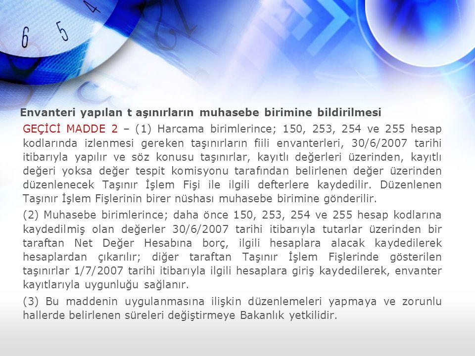 Envanteri yapılan t aşınırların muhasebe birimine bildirilmesi GEÇİCİ MADDE 2 – (1) Harcama birimlerince; 150, 253, 254 ve 255 hesap kodlarında izlenm