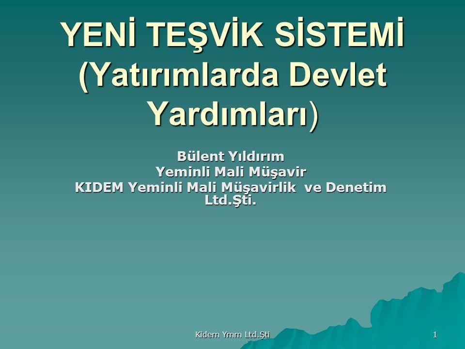 Kidem Ymm Ltd.Şti 1 YENİ TEŞVİK SİSTEMİ (Yatırımlarda Devlet Yardımları) Bülent Yıldırım Yeminli Mali Müşavir KIDEM Yeminli Mali Müşavirlik ve Denetim